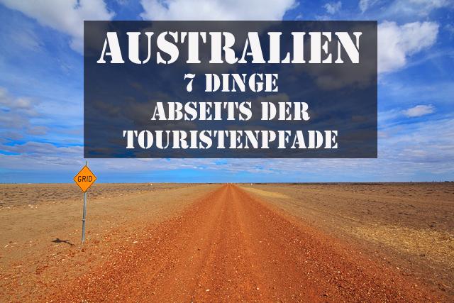7 Dinge in Australien abseits der Touristenpfade
