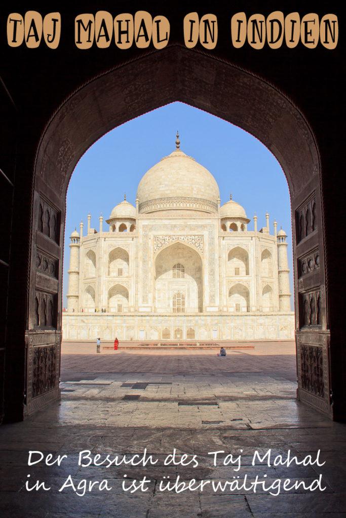 Der Besuch beim Taj Mahal in Agra ist überwältigend